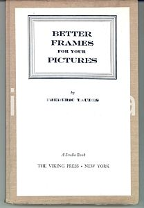 1968 Frederic TAURES Better frames for your pictures *Viking Press 144 pp.